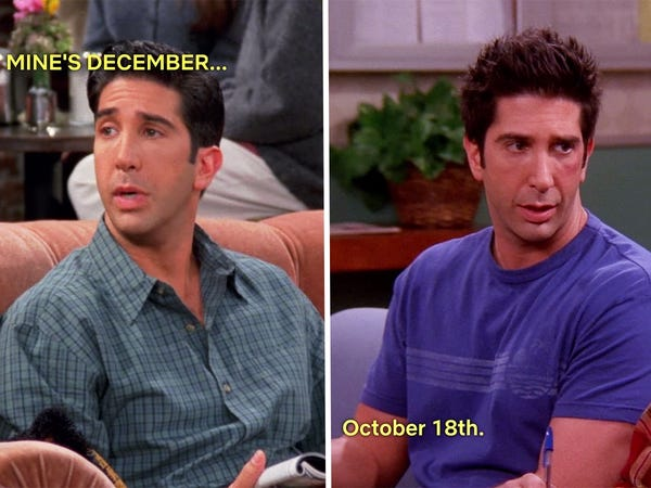 Among the 17 frustrating inconsistencies, firstly, in the Tv show Friends, it's shown that Ross's character has two separate birthdays.